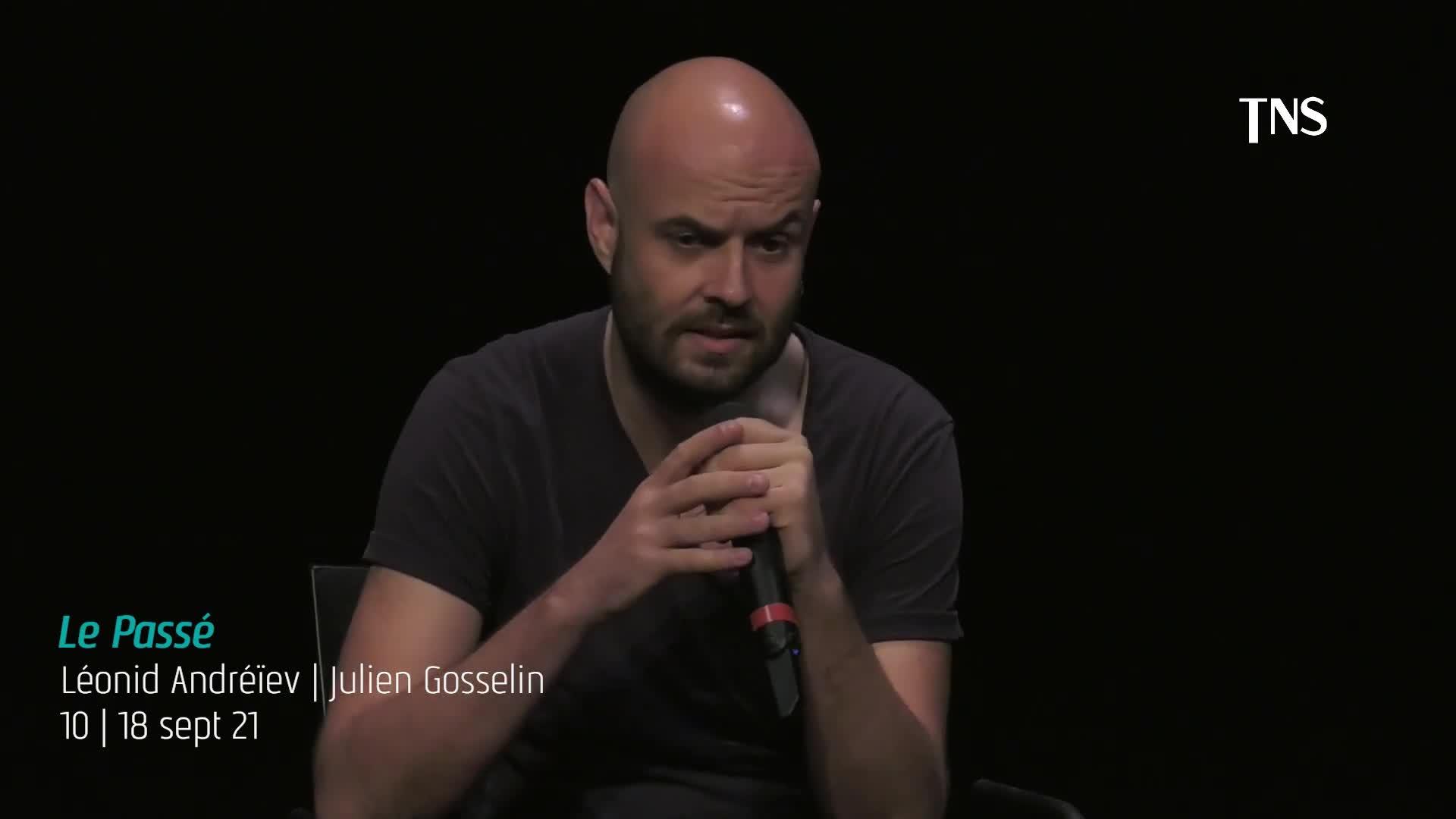 """Vidéo """"Le Passé"""" - Léonid Andréïev/Julien Gosselin - Présentation par Julien Gosselin"""