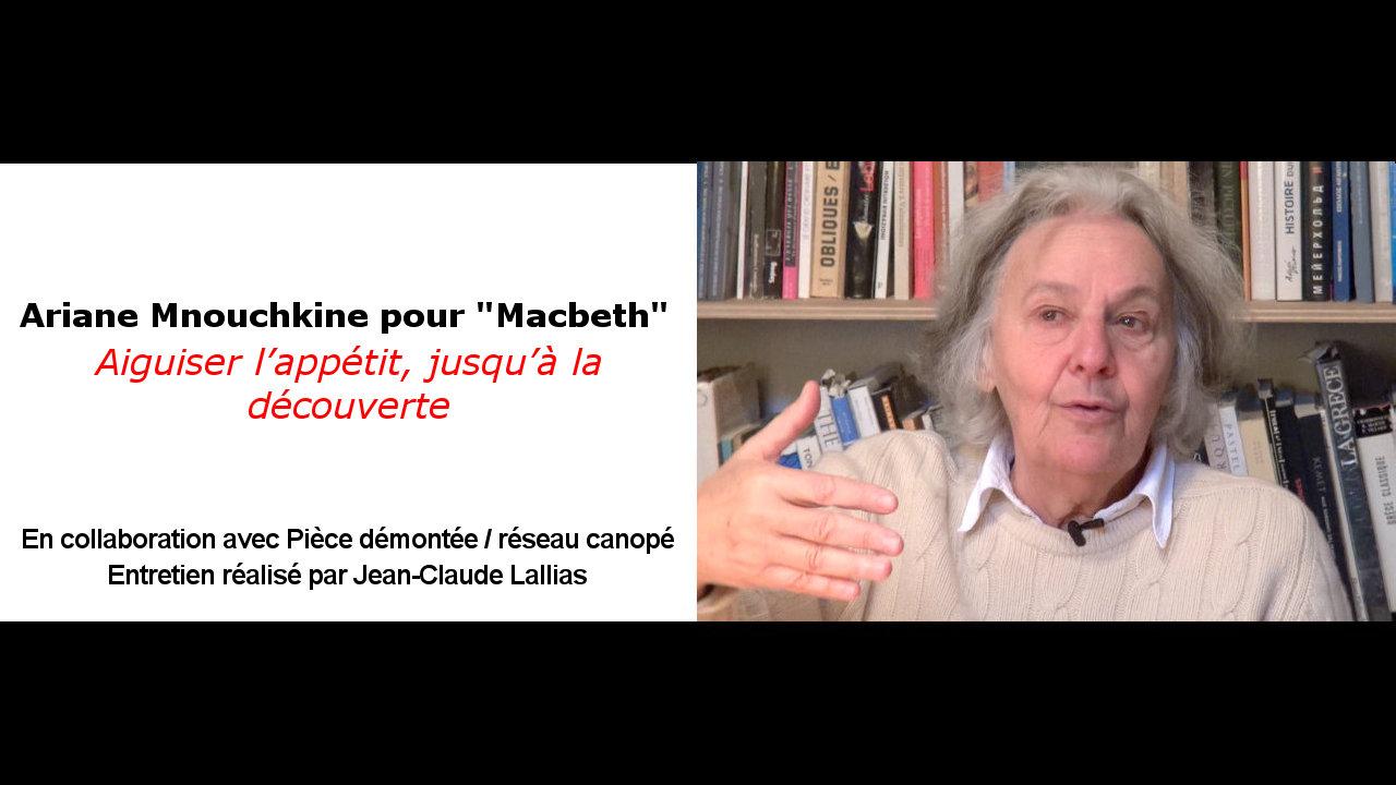 """Vidéo A. Mnouchkine pour """"Macbeth"""", aiguiser l'appétit, jusqu'à la découverte"""