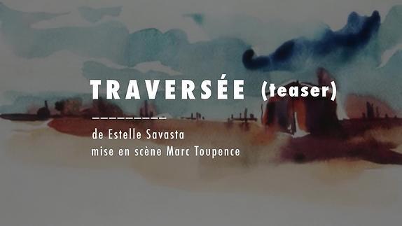 """Vidéo """"Traversée"""" d'Estelle Savasta, m.e.s. Marc Toupence - Teaser"""