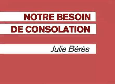 Vidéo Entretien avec Julie Bérès à propos de Notre Besoin de consolation