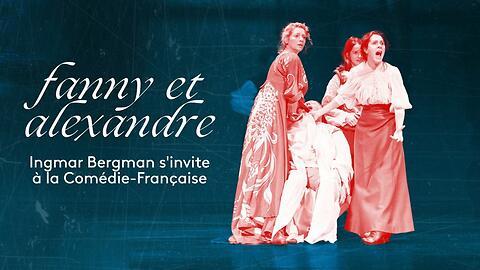 """""""Fanny et Alexandre"""" - Ingmar Bergman/Julie Deliquet (Captation intégrale)"""