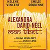 Accueil de « Alexandra David-Néel, mon Tibet »