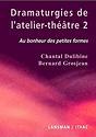 Dramaturgies de l'atelier-théâtre 2. Au bonheur des petites formes