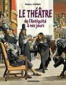 Le Théâtre de l'Antiquité à nos jours