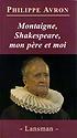 Montaigne, mon père, Shakespeare et moi