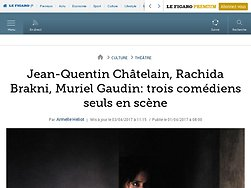 Jean-Quentin Châtelain, Rachida Brakni, Muriel Gaudin: trois comédiens seuls en scène