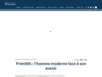 Primitifs : l'homme moderne face à son avenir - Le Journal International